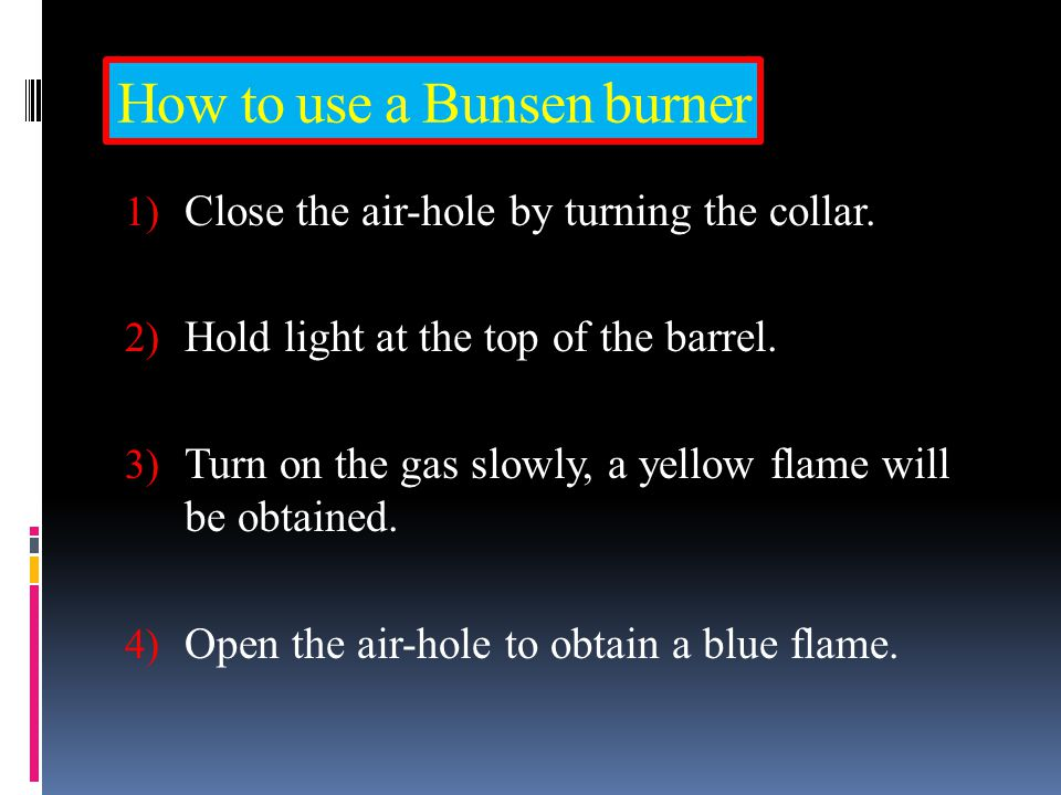 Bunsen burner can give 2 types of flame: Luminous Flame (YELLOW FLAME) Non-luminous Flame(BLUE FLAME) Yellow flame when the air-hole is closed.