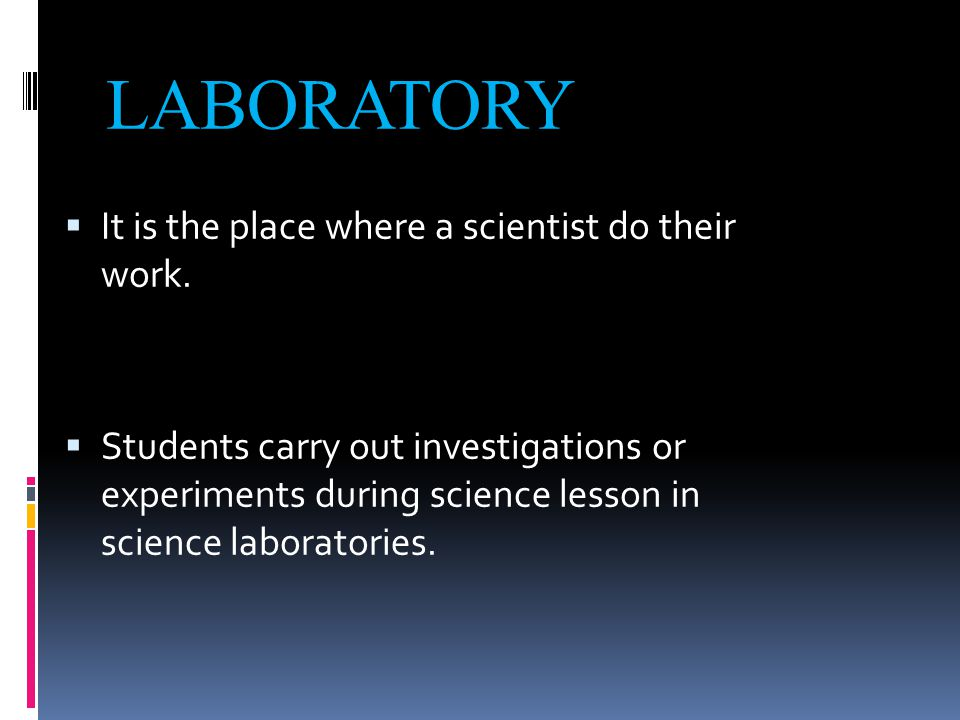 LABORATORY  It is the place where a scientist do their work.