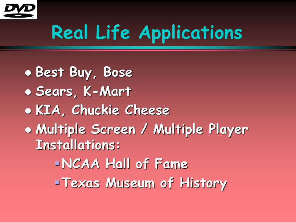 l Best Buy, Bose l Sears, K-Mart l KIA, Chuckie Cheese l Multiple Screen / Multiple Player Installations:  NCAA Hall of Fame  Texas Museum of Histor