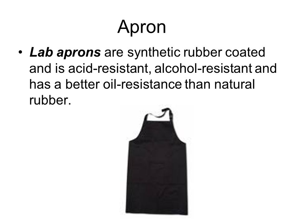 Apron Lab aprons are synthetic rubber coated and is acid-resistant, alcohol-resistant and has a better oil-resistance than natural rubber.