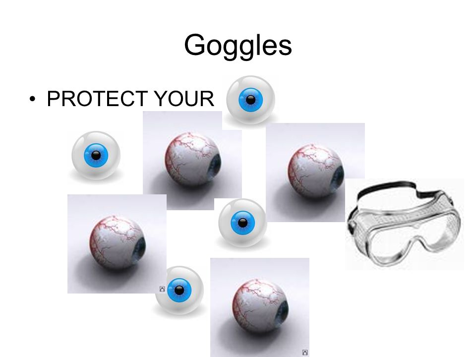 Goggles PROTECT YOURPROTECT YOUR