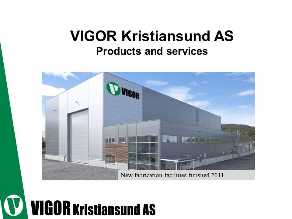 Vigor Kristiansund Vigor Kristiansund is a fabrication workshop that specializes in fabrication of steel, aluminium and titanium structures, pressure tanks, processing equipment, tie-in spools and subsea equipment.