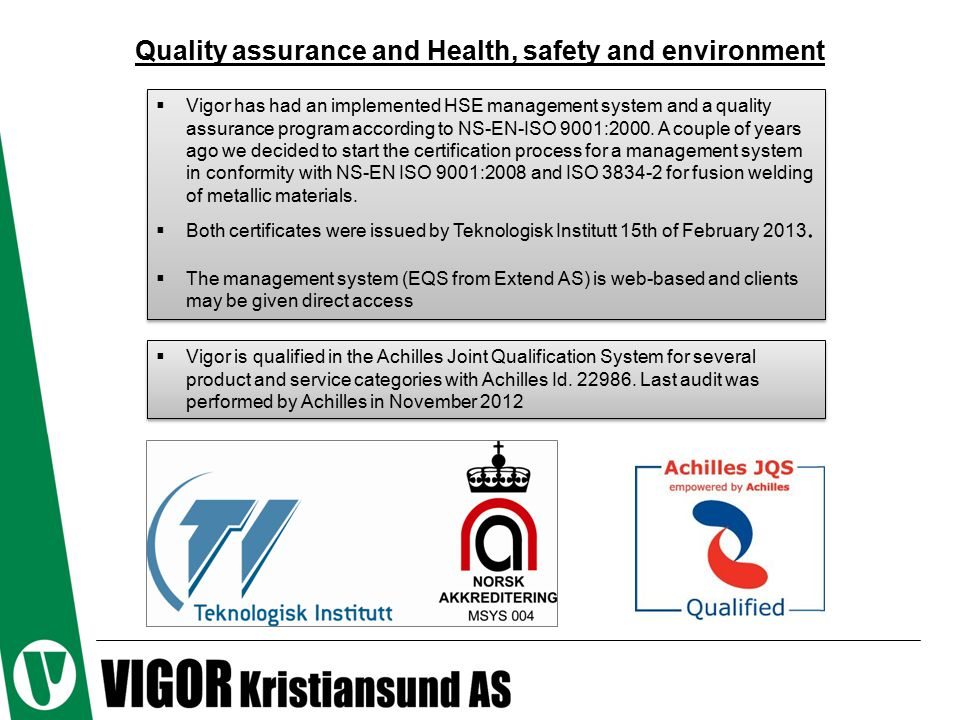 Quality assurance and Health, safety and environment  Vigor has had an implemented HSE management system and a quality assurance program according to
