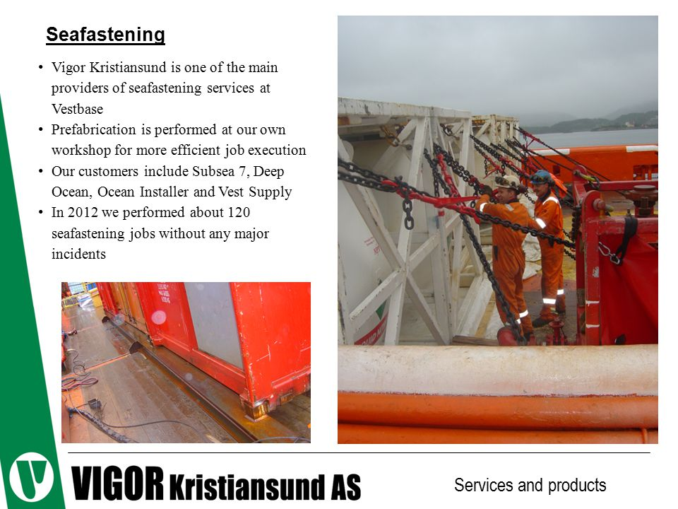 Seafastening Services and products Vigor Kristiansund is one of the main providers of seafastening services at Vestbase Prefabrication is performed at