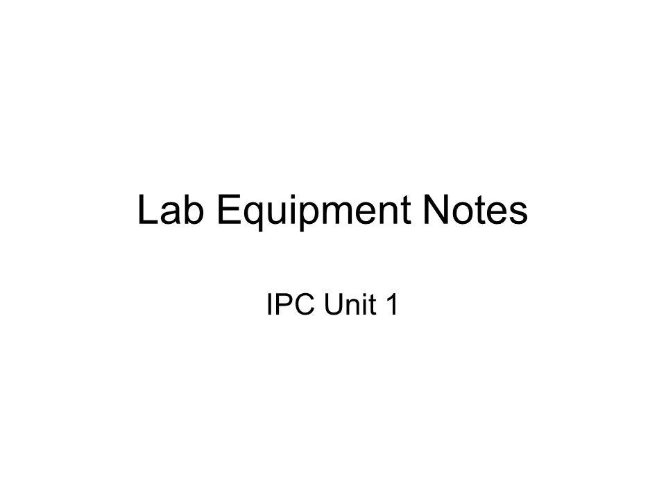 Lab Equipment Notes IPC Unit 1