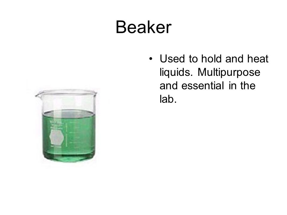Graduated Cylinder Used to measure the volumes of liquids