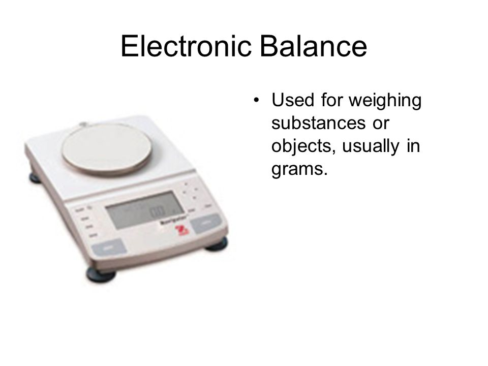 Electronic Balance Used for weighing substances or objects, usually in grams.