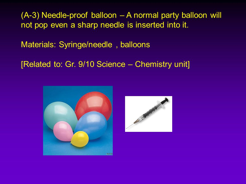 (A-4) Fireproof balloon – A normal party balloon will not pop when it is placed above a burning candle.
