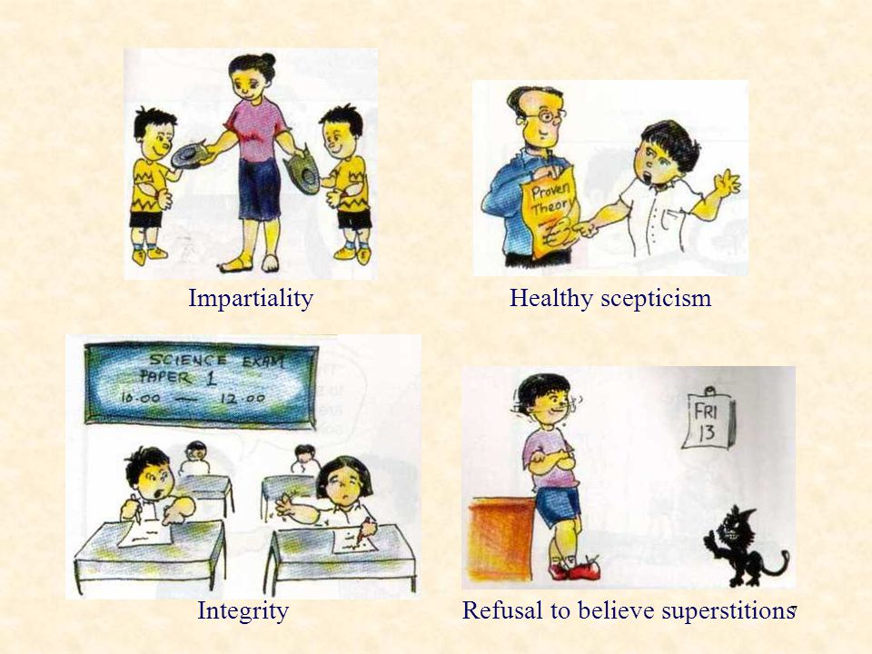 7 Impartiality Healthy scepticism Integrity Refusal to believe superstitions