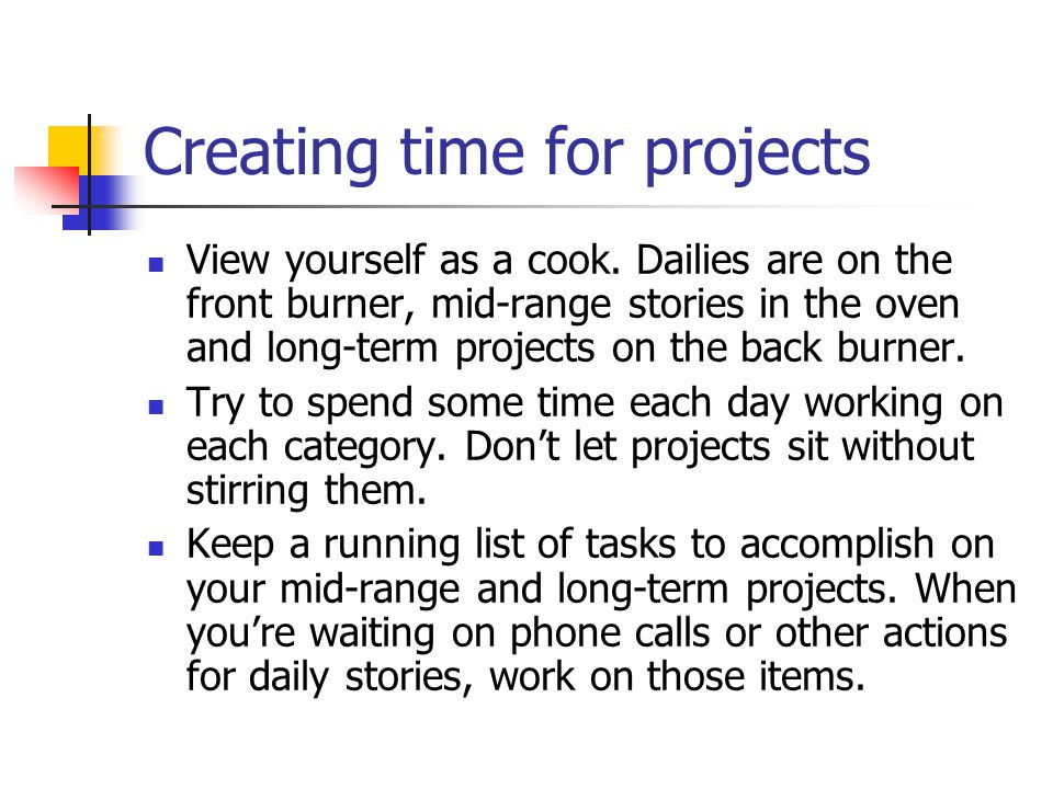 Creating time for projects View yourself as a cook.