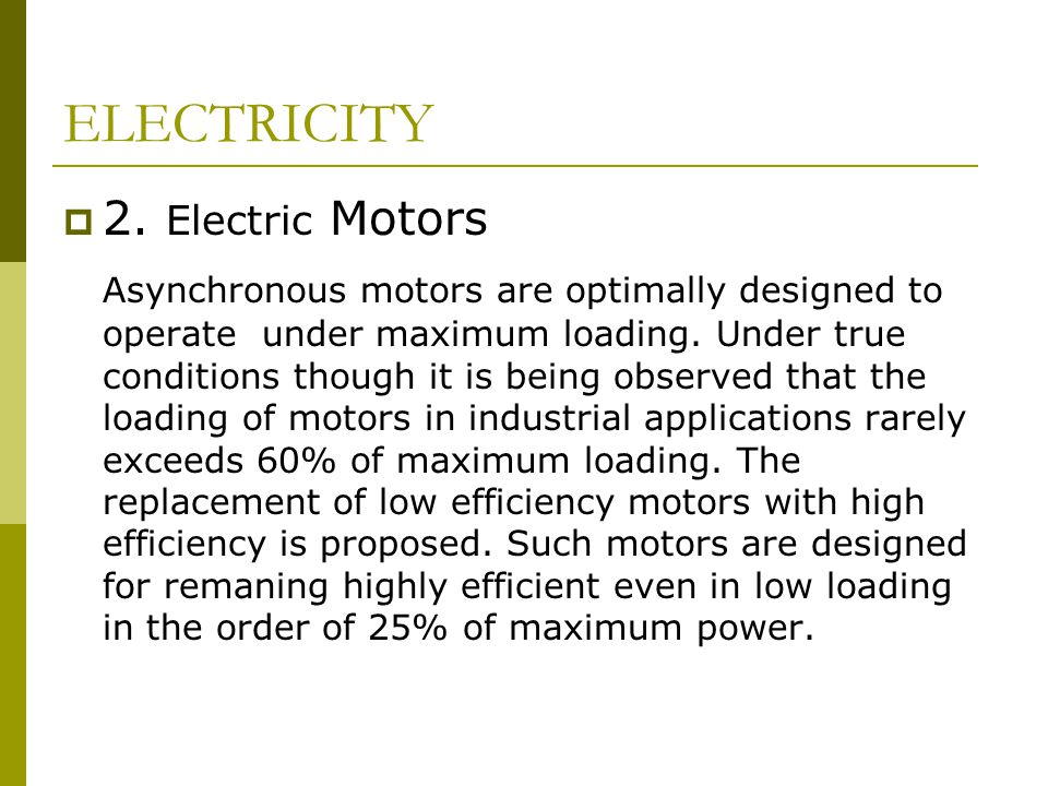  2. Electric Motors Asynchronous motors are optimally designed to operate under maximum loading.