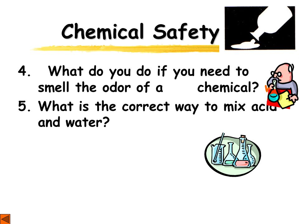 Chemical Safety 4. What do you do if you need to smell the odor of a chemical.