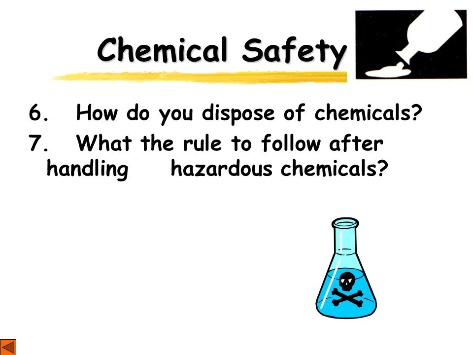 Chemical Safety 6. How do you dispose of chemicals.