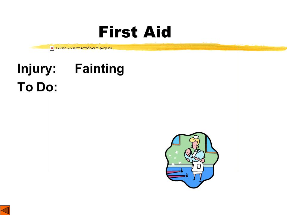 First Aid Injury: Fainting To Do: