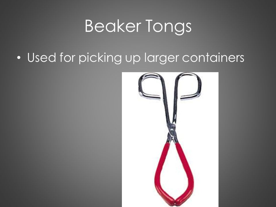 Beaker Tongs Used for picking up larger containers