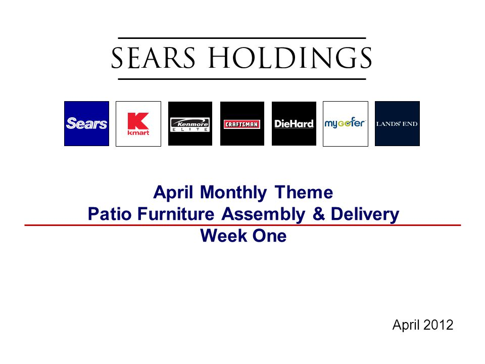 April Monthly Theme Patio Furniture Assembly & Delivery Week One April 2012