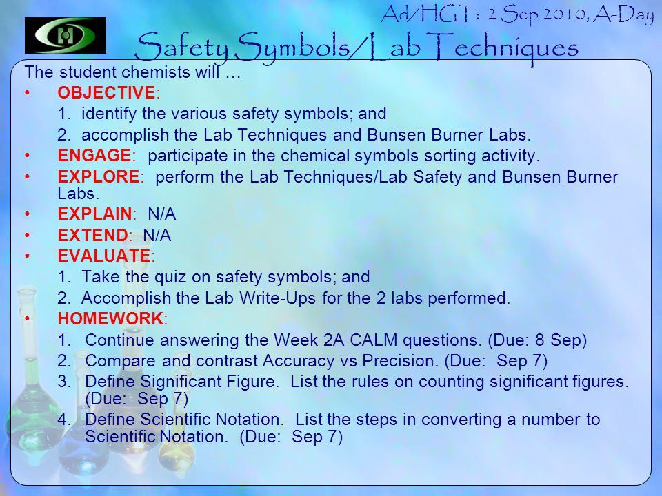 Ad/HGT: 2 Sep 2010, A-Day The student chemists will … OBJECTIVE: 1. identify the various safety symbols; and 2. accomplish the Lab Techniques and Buns