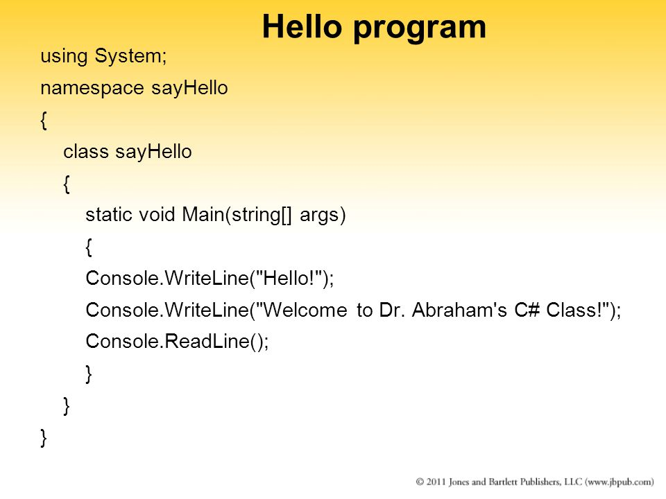 Hello program using System; namespace sayHello { class sayHello { static void Main(string[] args) { Console.WriteLine( Hello! ); Console.WriteLine( Welcome to Dr.