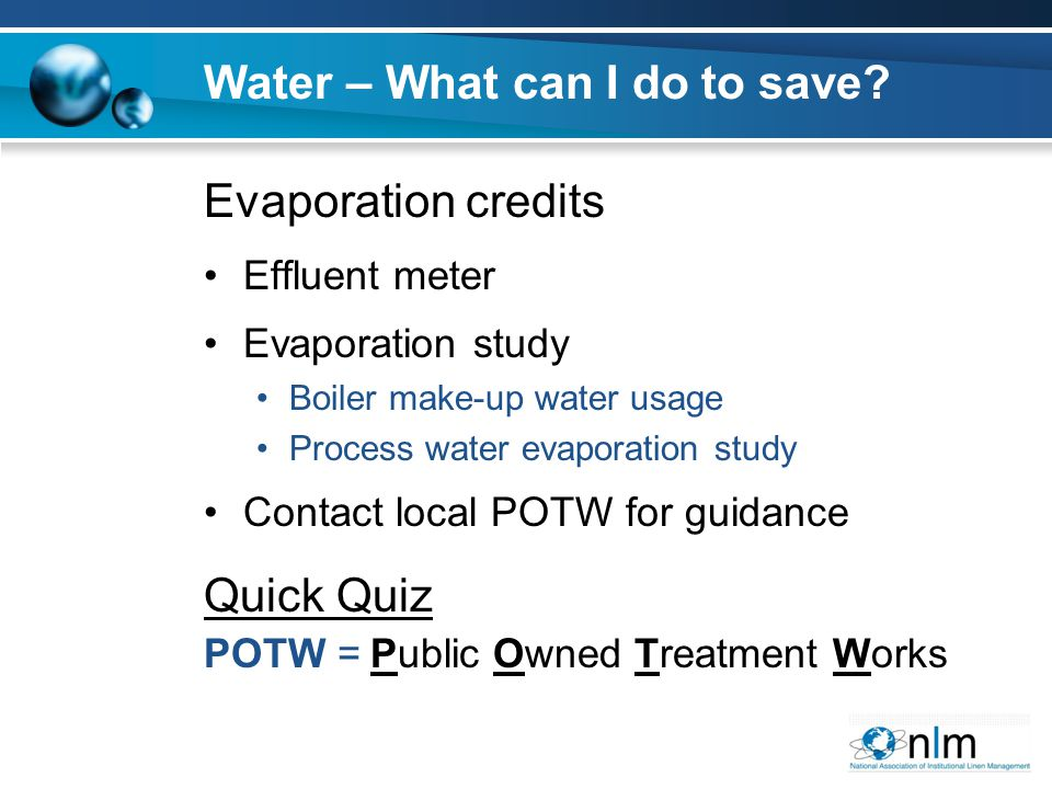 Evaporation credits Effluent meter Evaporation study Boiler make-up water usage Process water evaporation study Contact local POTW for guidance Quick