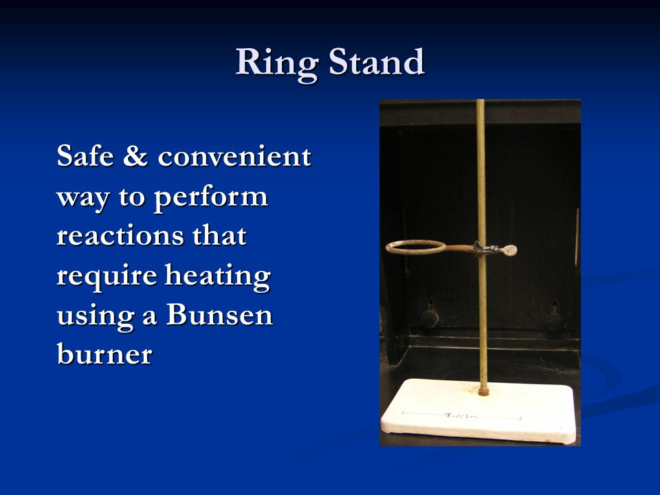 Ring Stand Safe & convenient way to perform reactions that require heating using a Bunsen burner