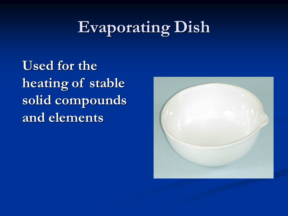 Evaporating Dish Used for the heating of stable solid compounds and elements