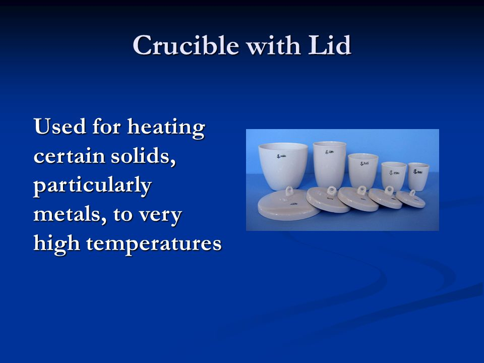 Crucible with Lid Used for heating certain solids, particularly metals, to very high temperatures