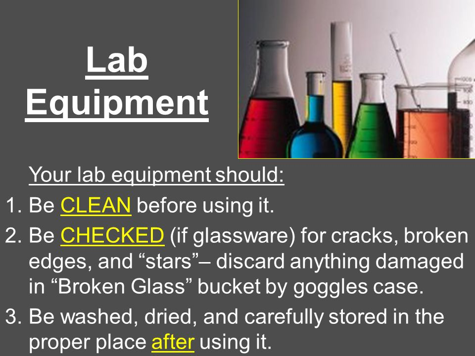 Lab Equipment Your lab equipment should: 1.Be CLEAN before using it.