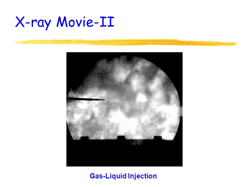 X-ray Movie-II Gas-Liquid Injection