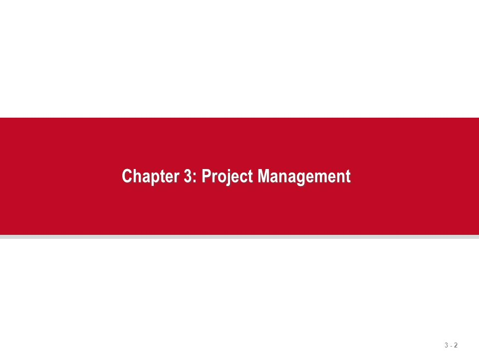 3 - 2 Chapter 3: Project Management