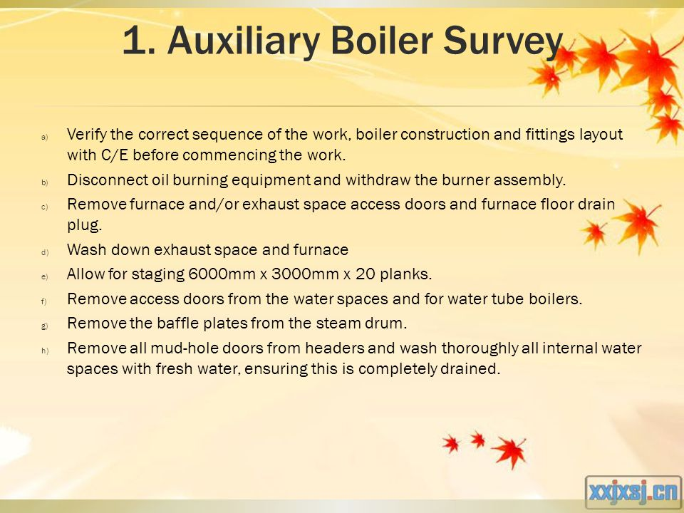 1. Auxiliary Boiler Survey a) Verify the correct sequence of the work, boiler construction and fittings layout with C/E before commencing the work. b)