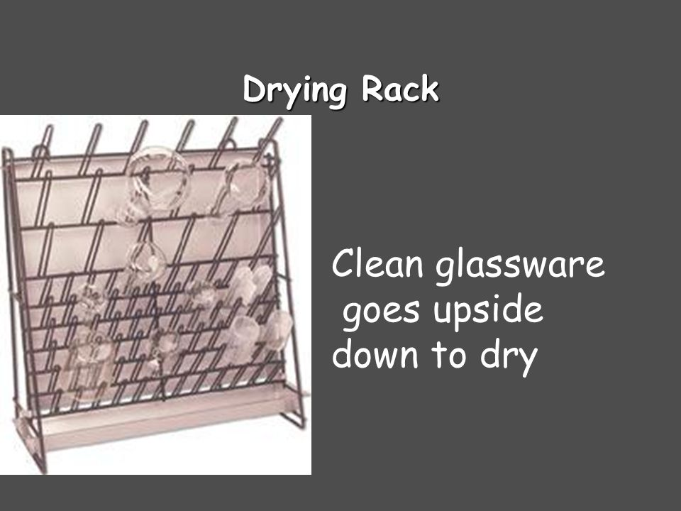 Drying Rack Clean glassware goes upside down to dry