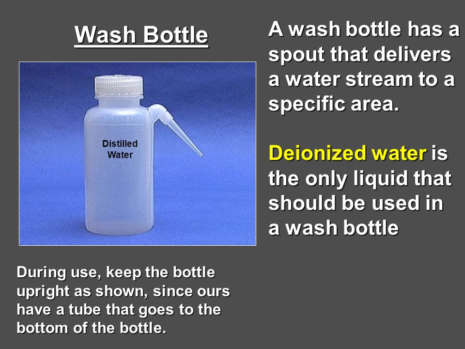 Wash Bottle A wash bottle has a spout that delivers a water stream to a specific area.