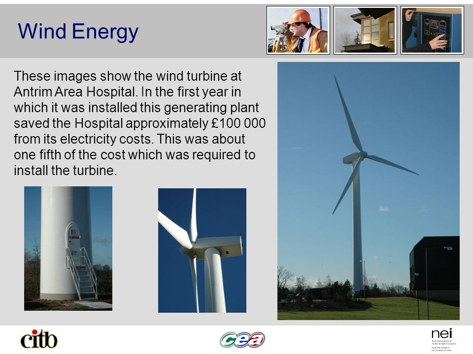 Wind Energy These images show the wind turbine at Antrim Area Hospital.