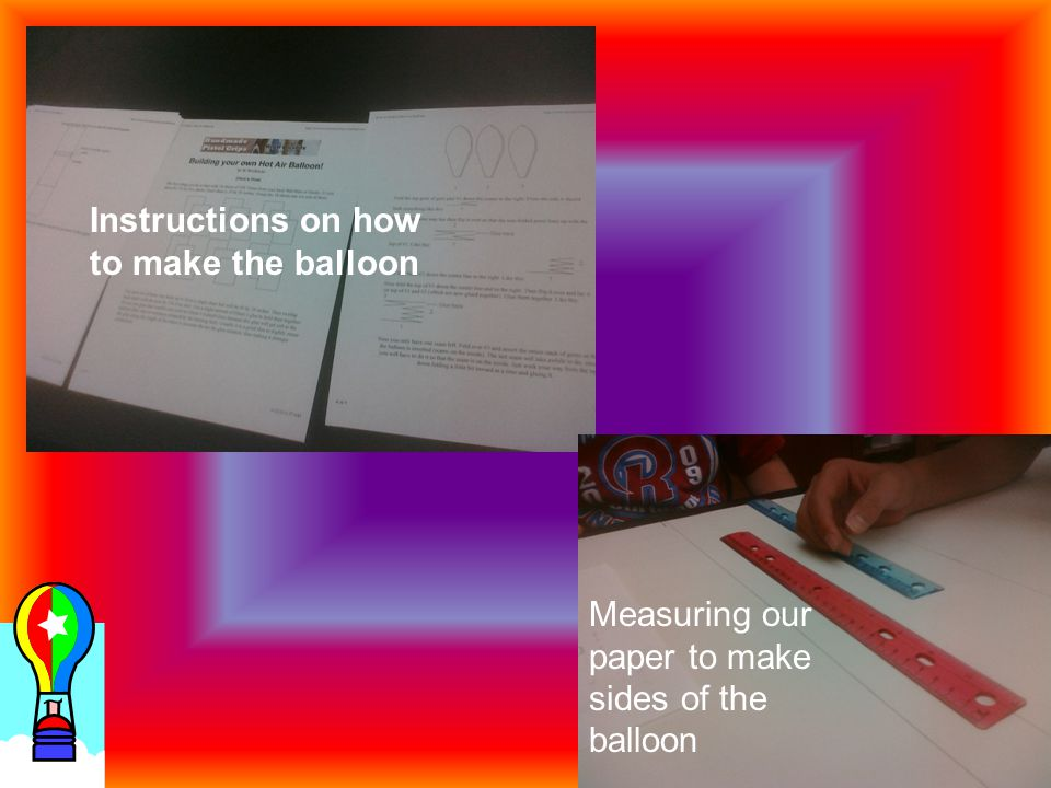 Instructions on how to make the balloon Measuring our paper to make sides of the balloon