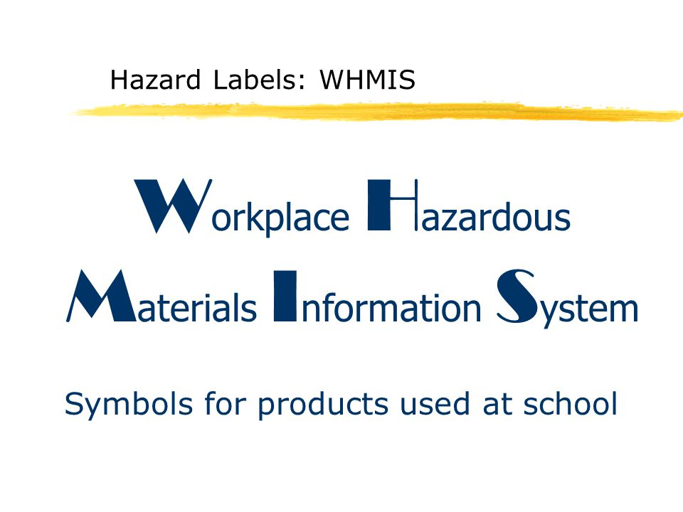 Hazard Labels: WHMIS W orkplace H azardous M aterials I nformation S ystem Symbols for products used at school