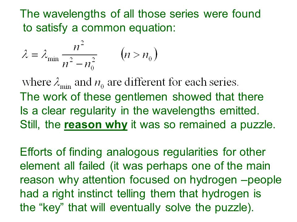 The wavelengths of all those series were found to satisfy a common equation: The work of these gentlemen showed that there Is a clear regularity in the wavelengths emitted.