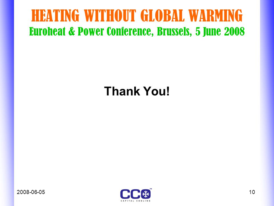 2008-06-0510 HEATING WITHOUT GLOBAL WARMING Euroheat & Power Conference, Brussels, 5 June 2008 Thank You!
