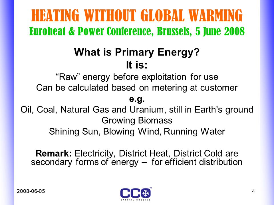 2008-06-054 HEATING WITHOUT GLOBAL WARMING Euroheat & Power Conference, Brussels, 5 June 2008 What is Primary Energy.