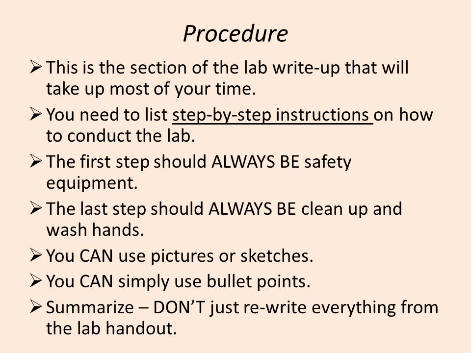 Procedure  This is the section of the lab write-up that will take up most of your time.  You need to list step-by-step instructions on how to conduc