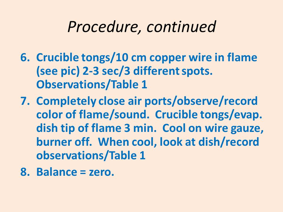 Procedure, continued 6.Crucible tongs/10 cm copper wire in flame (see pic) 2-3 sec/3 different spots. Observations/Table 1 7.Completely close air port