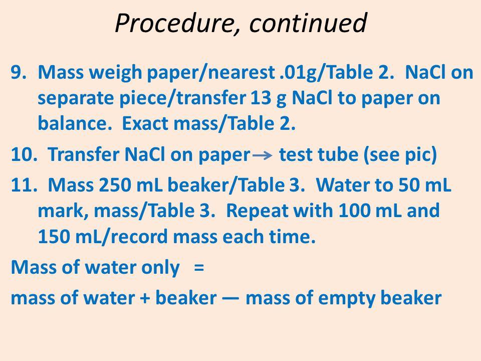Procedure, continued 9.Mass weigh paper/nearest.01g/Table 2.