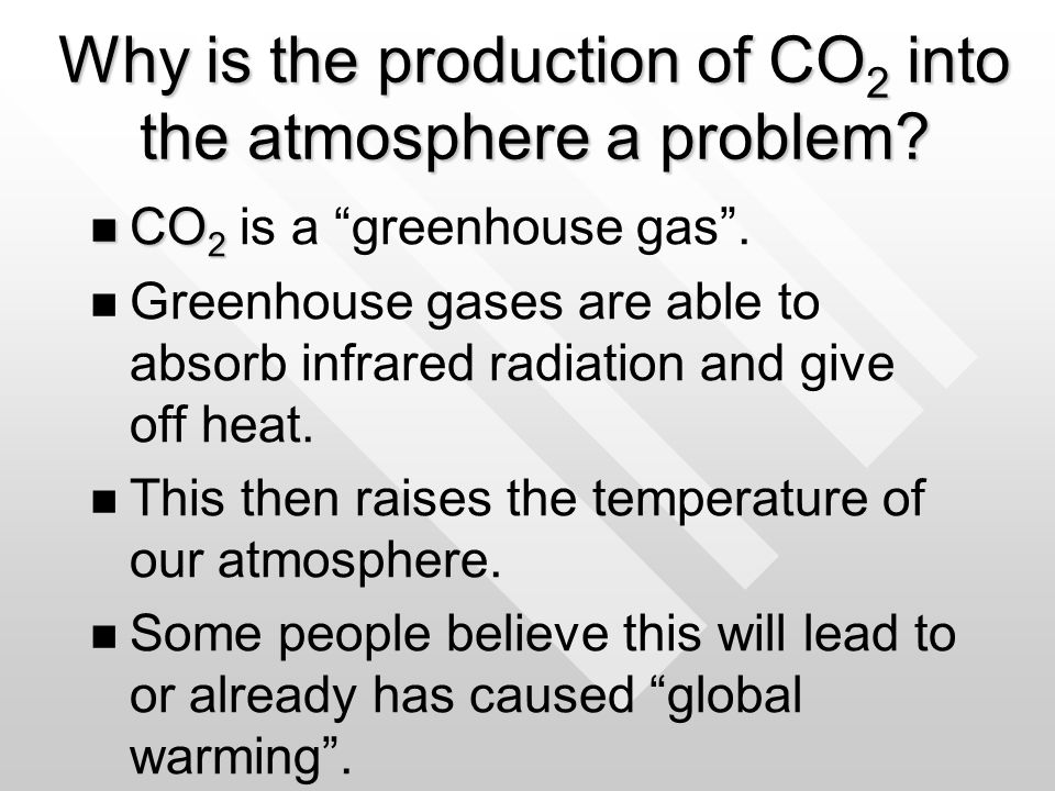 Why is the production of CO 2 into the atmosphere a problem.