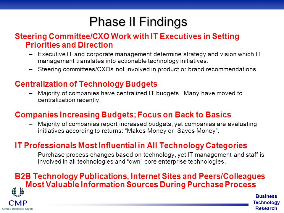 Business Technology Research Phase II Findings Steering Committee/CXO Work with IT Executives in Setting Priorities and Direction –Executive IT and corporate management determine strategy and vision which IT management translates into actionable technology initiatives.