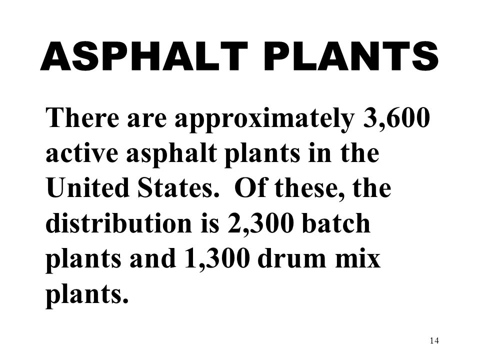 14 ASPHALT PLANTS There are approximately 3,600 active asphalt plants in the United States.
