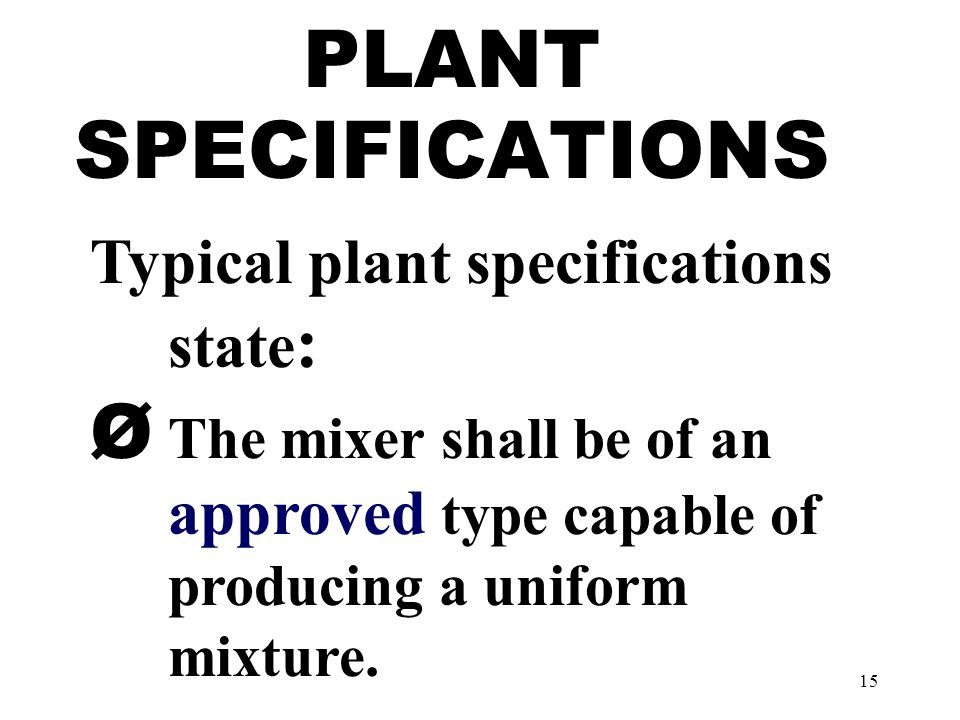 15 PLANT SPECIFICATIONS Typical plant specifications state : Ø The mixer shall be of an approved type capable of producing a uniform mixture.