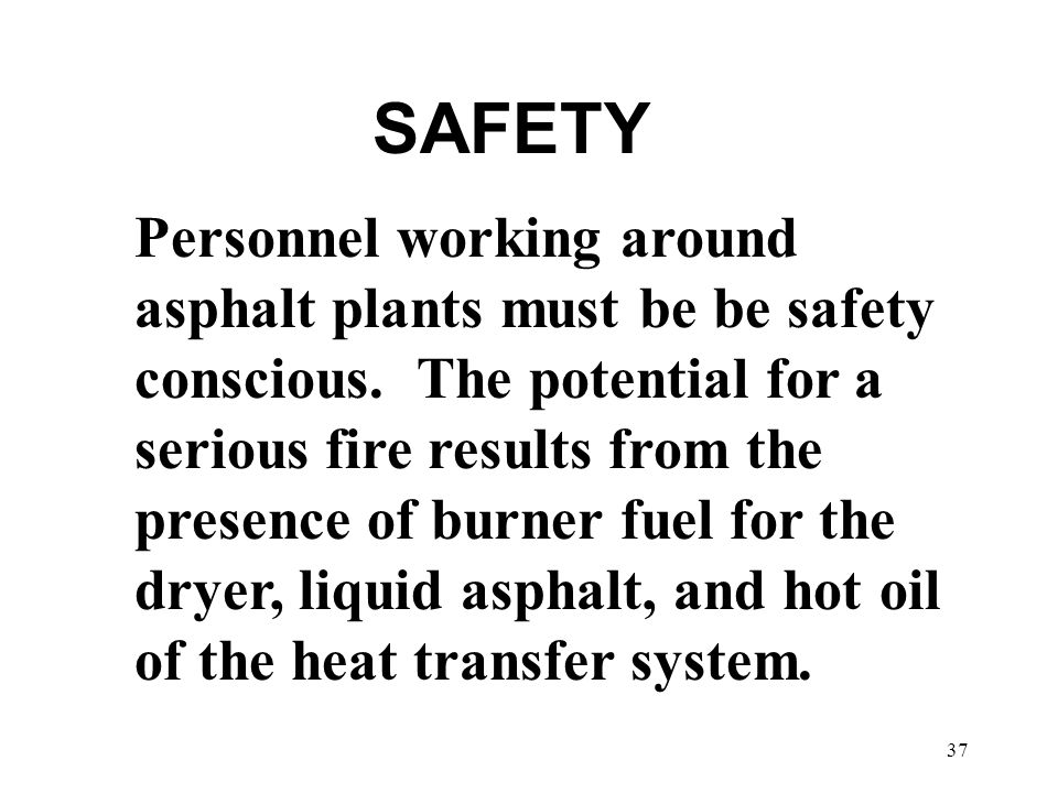 37 SAFETY Personnel working around asphalt plants must be be safety conscious.