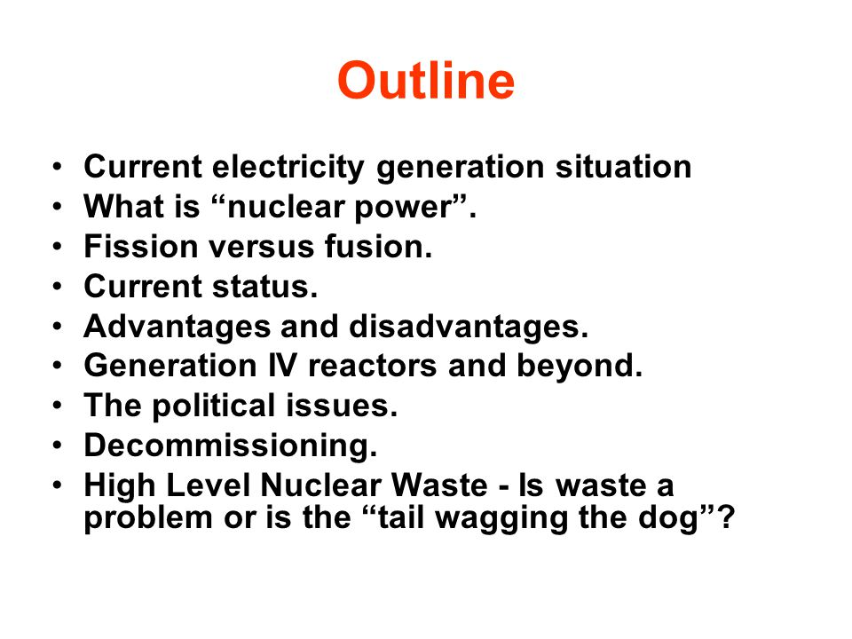 Outline Current electricity generation situation What is nuclear power .