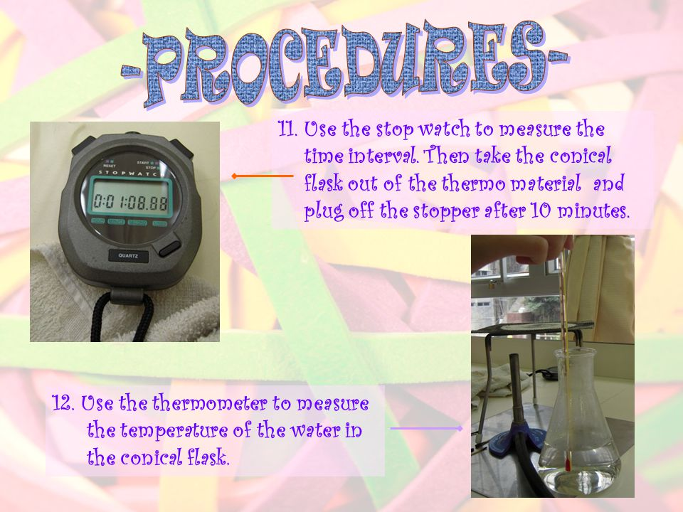 12. Use the thermometer to measure the temperature of the water in the conical flask.