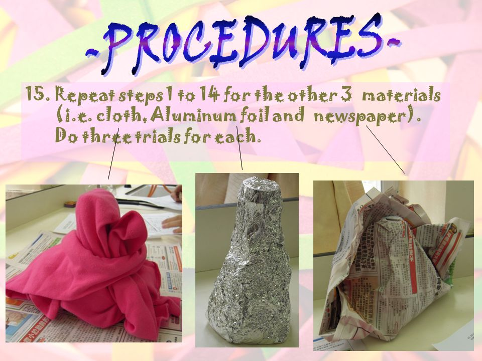 15. Repeat steps 1 to 14 for the other 3 materials (i.e. cloth, Aluminum foil and newspaper). Do three trials for each.
