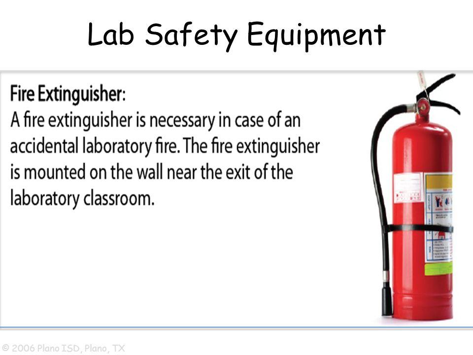 © 2006 Plano ISD, Plano, TX Lab Safety Equipment